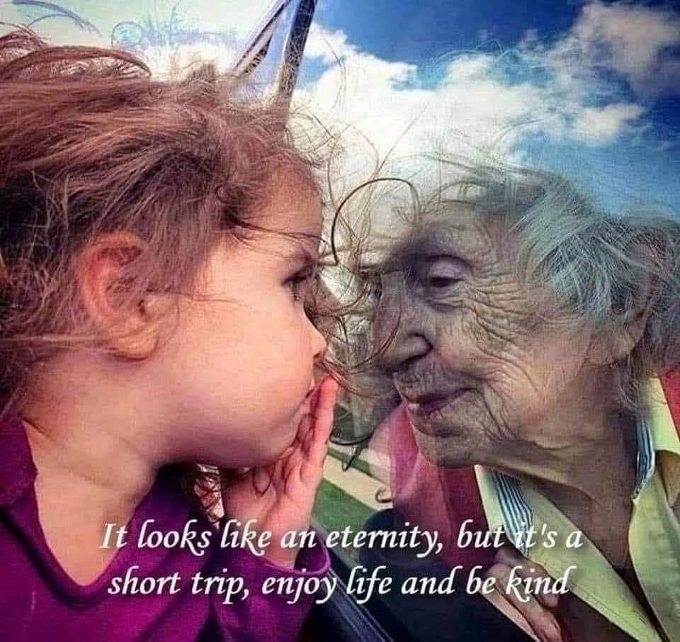 it looks like an eternity, but it's a short trip, enjoy life and be kind
